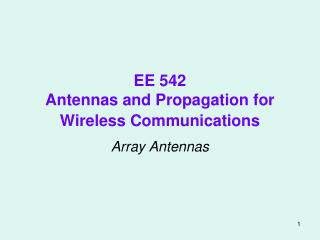 EE 542 Antennas and Propagation for Wireless Communications
