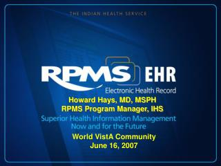 Howard Hays, MD, MSPH RPMS Program Manager, IHS