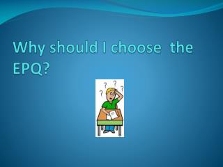 Why should I choose  the EPQ?