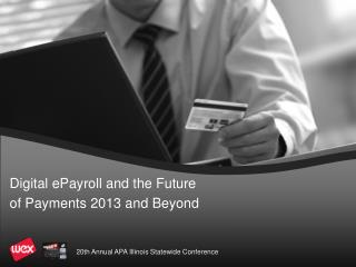 Digital ePayroll and the Future of Payments 2013 and Beyond