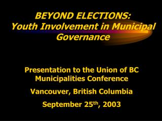 BEYOND ELECTIONS:   Youth Involvement in Municipal Governance