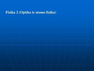 Fizika 2 (Optika ir atomo fizika)