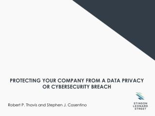 PROTECTING YOUR COMPANY FROM A DATA PRIVACY OR CYBERSECURITY BREACH