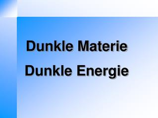 Dunkle Materie Dunkle Energie