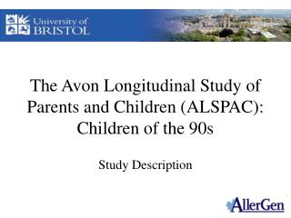 The Avon Longitudinal Study of Parents and Children (ALSPAC): Children of the 90s