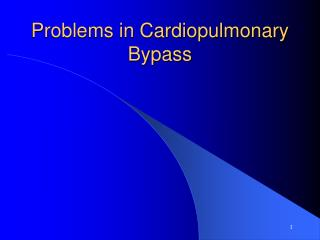 Problems in Cardiopulmonary Bypass