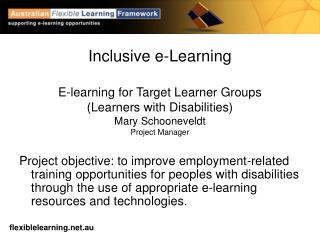Inclusive e-Learning E-learning for Target Learner Groups (Learners with Disabilities) Mary Schooneveldt Project Manager