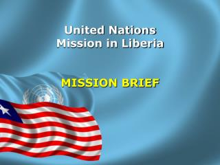 United Nations  Mission in Liberia MISSION BRIEF