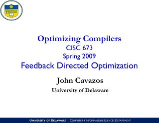 Optimizing Compilers CISC 673 Spring 2009 Feedback Directed Optimization