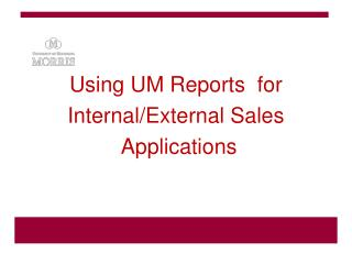 Using UM Reports  for Internal/External Sales  Applications