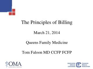 The Principles of Billing March 21, 2014 Queens Family Medicine Tom Faloon MD CCFP FCFP