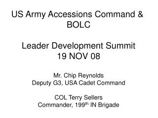 US Army Accessions Command &  BOLC Leader Development Summit 19 NOV 08 Mr. Chip Reynolds