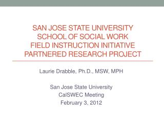 Laurie Drabble, Ph.D., MSW, MPH San Jose State University CalSWEC Meeting February 3, 2012