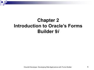 Chapter 2 Introduction to Oracle's Forms Builder 9 i