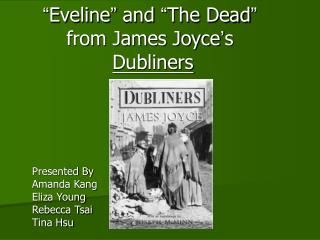 """ Eveline ""  and  "" The Dead "" from James Joyce ' s  Dubliners"