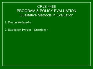 CRJS 4466 PROGRAM & POLICY EVALUATION Qualitative Methods in Evaluation