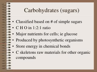 Carbohydrates (sugars)