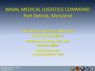 CAPT Mary S. Seymour, MSC, USN Commanding Officer CAPT  Edward Sullivan, MSC, USN