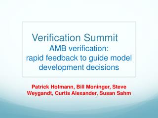 Verification Summit	 AMB  verification : rapid  feedback to guide  model development  decisions