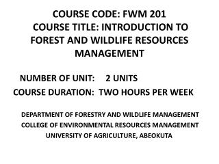 COURSE CODE: FWM 201  COURSE TITLE: INTRODUCTION TO FOREST AND WILDLIFE RESOURCES MANAGEMENT