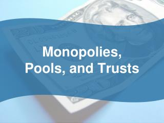 Monopolies, Pools, and Trusts