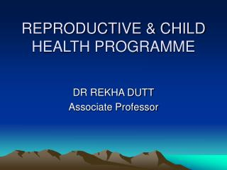 REPRODUCTIVE & CHILD HEALTH PROGRAMME