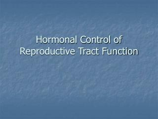 Hormonal Control of Reproductive Tract Function