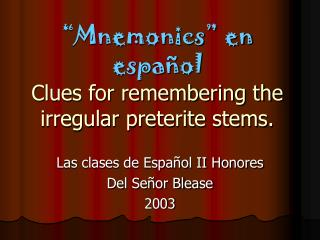 """Mnemonics"" en español Clues for remembering the irregular preterite stems."