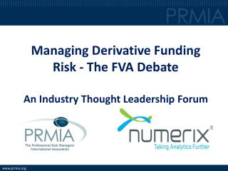 Managing Derivative Funding Risk - The FVA  Debate An Industry Thought Leadership Forum