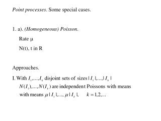 Point processes . Some special cases. 1. a).  (Homogeneous) Poisson .      Rate  