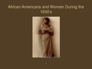 African Americans and Women During the 1930's