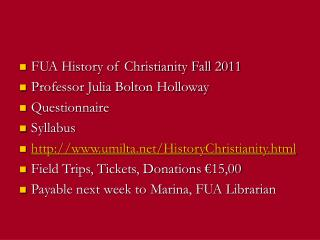 FUA History of Christianity Fall 2011 Professor Julia Bolton Holloway Questionnaire Syllabus http://www.umilta.net/Histo