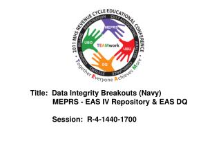 Title:  Data Integrity Breakouts (Navy)            MEPRS - EAS IV Repository & EAS  DQ