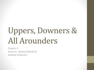 Uppers, Downers &  All Arounders