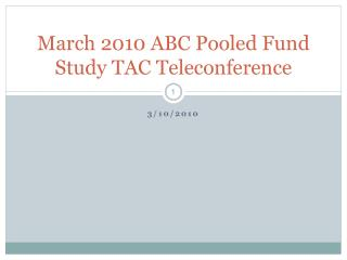 March 2010 ABC Pooled Fund Study TAC Teleconference