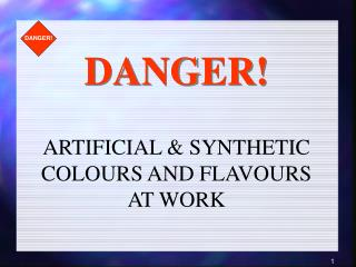 ARTIFICIAL & SYNTHETIC COLOURS AND FLAVOURS AT WORK