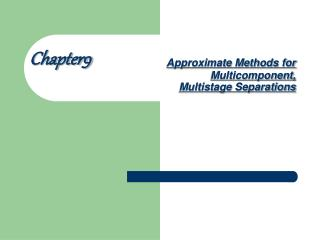 Approximate Methods for Multicomponent, Multistage Separations