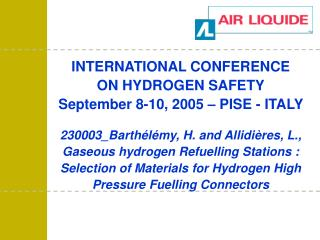 INTERNATIONAL CONFERENCE ON HYDROGEN SAFETY September 8-10, 2005 – PISE - ITALY