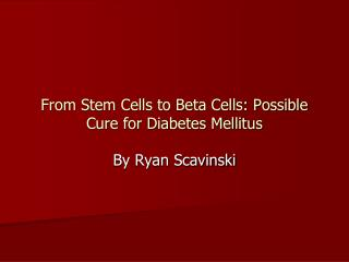 From Stem Cells to Beta Cells: Possible Cure for Diabetes Mellitus