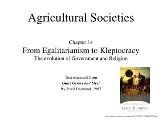 Agricultural Societies Chapter 14 From Egalitarianism to Kleptocracy The evolution of Government and Religion