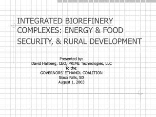 INTEGRATED BIOREFINERY COMPLEXES: ENERGY & FOOD SECURITY, & RURAL DEVELOPMENT