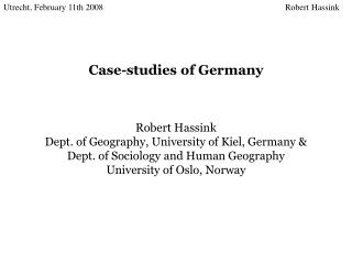 Case-studies of Germany Robert Hassink Dept. of Geography, University of Kiel, Germany &