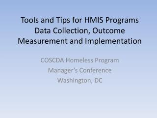 Tools and Tips for HMIS Programs Data Collection, Outcome Measurement and Implementation