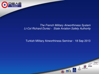 The French Military Airworthiness System Lt-Col Richard Duriez -  State Aviation Safety Authority