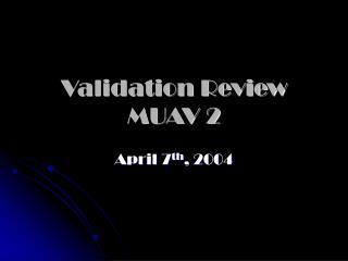 Validation Review MUAV 2