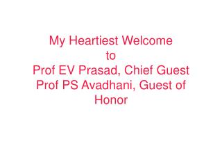My Heartiest Welcome to Prof EV Prasad, Chief Guest Prof PS Avadhani, Guest of Honor