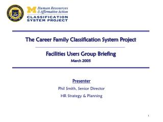 The Career Family Classification System Project Facilities Users Group Briefing March 2005
