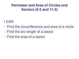 Perimeter and Area of Circles and Sectors (9-2 and 11-3)