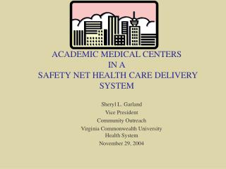 THE ROLE OF  ACADEMIC MEDICAL CENTERS  IN A  SAFETY NET HEALTH CARE DELIVERY SYSTEM
