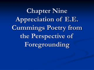 Chapter Nine Appreciation of E.E. Cummings Poetry from the Perspective of Foregrounding